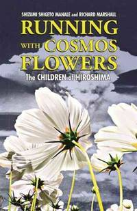 Running with Cosmos Flowers: The Children of Hiroshima