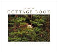 The Great Lakes Cottage Book: The Photography of Ed Wargin & Essays of and Kathy-Jo Wargin...