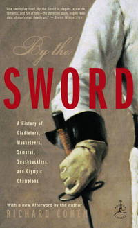 By the Sword - A History of Gladiators, Musketeers, Samurai, Swashbucklers, and Olympic Champions ) by Richard Cohen - Paperback - 2003 - from Endless Shores Books and Biblio.com