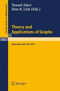 Theory and Applications of Graphs: Proceedings, Michigan, May 11 - 15, 1976 (Lecture Notes in...