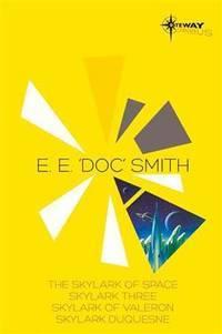 E.E. 'Doc' Smith SF Gateway Omnibus: The Skylark of Space, Skylark Three, Skylark of Valeron,...