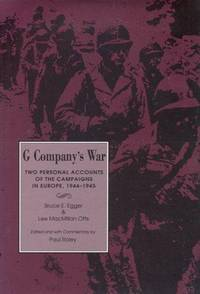 G COMPANY'S WAR - Two Personal Accounts of the Campaigns in Europe, 1944 - 1945