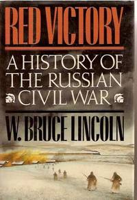 Red Victory: A History of the Russian Civil War by W. Bruce Lincoln - First Edition - December 1989 - from A Cappella Books and Biblio.com