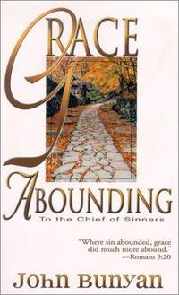 Grace Abounding: To the Chief of Sinners by John Bunyan - Paperback - 2002-08-01 - from Ergodebooks and Biblio.com