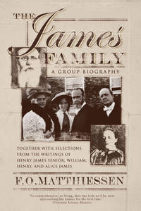 James Family: A Group Biography - Together with Selections from the Writings of Henry James...