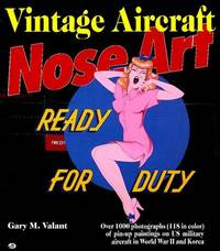 Vintage Aircraft Nose Art: Over 1000 Photographs of Pin-Up Paintings on USA Military Aircraft in...