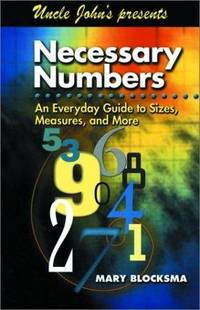 Uncle John's Presents Necessary Numbers: An Everyday Guide to Sizes, Measures, and More...