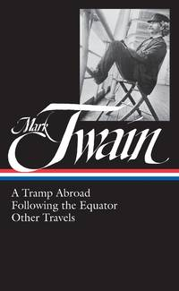 image of Mark Twain: A Tramp Abroad, Following the Equator, Other Travels (Library of America No. 200)