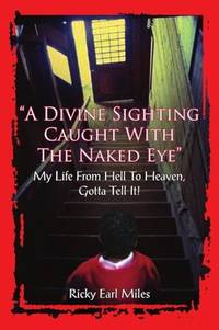 """""""A Divine Sighting Caught With The Naked Eye"""": My Life From Hell To Heaven, Gotta Tell It!"""
