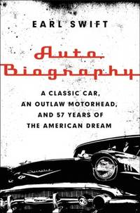 Auto Biography : A Classic Car, An Outlaw Motorhead and 57 Years of the American Dream