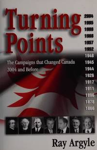 Turning Points: The Campaigns That Changed Canada: 2004 and Before