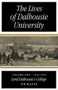 THE LIVES OF DALHOUSIE UNIVERSITY by  P. B Waite - Signed First Edition - from The Book Scouts (SKU: sku520008492)