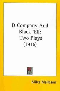 D Company and Black Ell: Two Plays (1916) by  Miles Malleson - Paperback - 10/31/2007 - from Greener Books Ltd (SKU: 3467257)