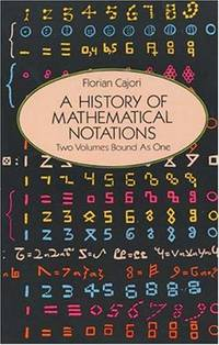 A History of Mathematical Notations (Two Volumes Bound as One)