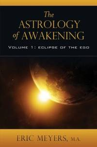 ASTROLOGY OF AWAKENING, VOL.1: Eclipse Of The Ego