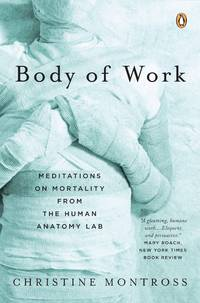 Body of Work: Meditations on Mortality from the Human Anatomy Lab by Christine Montross - Paperback - 2008 - from ThatBookGuy and Biblio.co.nz