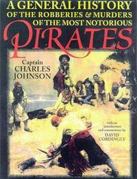 A General History Of the Robberies and Murders Of the Most Notorious Pirates