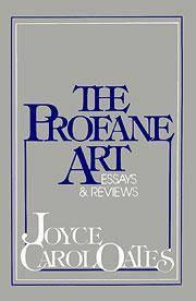 The Profane Art. Essays & Reviews.