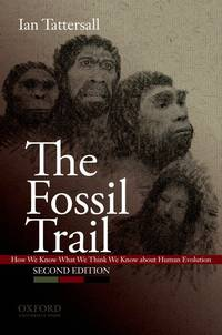 The Fossil Trail : How We Know What We Think We Know about Human Evolution