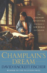 image of Champlain's Dream:  The Visionary Adventurer Who Made a New World in Canada