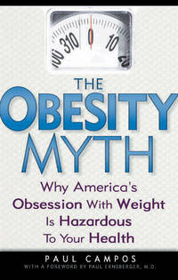 The Obesity Myth: Why America's Obsession with Weight is Hazardous to Your Health