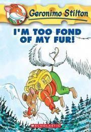 GERONIMO STILTON 4 : Im Too Fond of My Fur!
