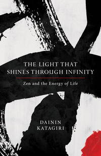 LIGHT THAT SHINES THROUGH INFINITY: Zen & The Energy Of Life