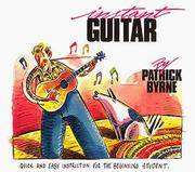 Instant Guitar: Quick and Easy Instruction for the Beginning Student