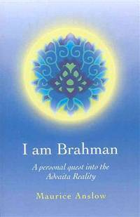 I Am Brahman: A personal quest into the Advaita Reality