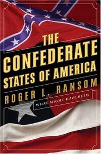 The Confederate States Of America: What Might Have Been by Roger L. Ransom - Hardcover - May 2005 - from Firefly Bookstore LLC (SKU: 218137)