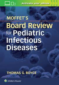 MOFFETS BOARD REVIEW FOR PEDIATRIC INFECTIOUS DISEASES (PB 2019)