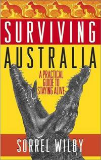 SURVIVING AUSTRALIA A Practical Guide to Staying Alive