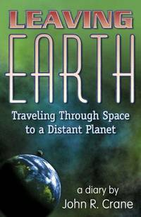 Leaving Earth : Traveling Through Space to a Distant Planet