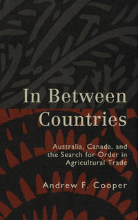 In Between Countries: Australia, Canada and the Search for Order in Agricultural Trade