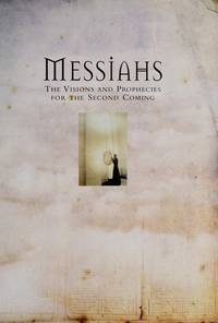 Messiahs the Visions and Prophecies For Th