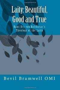 Laity: Beautiful, Good and True: Hans Urs von Balthasar's Theology of the Laity
