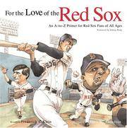 For the Love of the Red Sox An A to Z Primer for Red Sox Fans of All Ages by Frederick C. Klein - Hardcover - 2004 - from Popeks Books, IOBA and Biblio.com