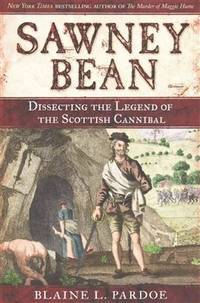 Sawney Bean: Dissecting the Legend of the Scottish Cannibal