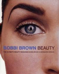 Bobbi Brown Beauty : The Ultimate Beauty Resource by  Annemarie  Bobbi; Iverson - Signed First Edition - 1997 - from VAGABOND BOOKS (SKU: FASH 5/14)