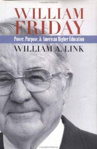 William Friday: Power, Purpose, and American Higher Education