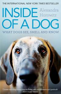 image of Inside of a Dog: What Dogs See, Smell, and Know
