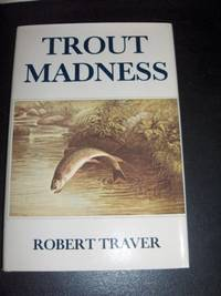 Trout Madness by Traver, Robert (John D. Voelker) - 1984