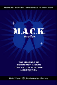 MACK Tactics: The Science of Seduction Meets the Art of Hostage Negotiation