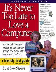 IT'S NEVER TOO LATE TO LOVE A COMPUTER The Fearless Guide for Seniors