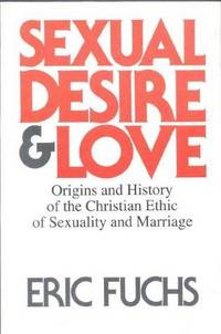 Sexual Desire and Love: Origins and History of the Christian Ethic of Sexuality.