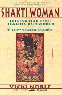 Shakti Woman: Feeling Our Fire, Healing Our World - The New Female Shamanism by  Vicki Noble - Paperback - 1991-07-19 - from Book Lovers Warehouse (SKU: 194663)