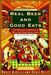 Real Beer & Good Eats: The Rebirth of America's Beer and Food Traditions