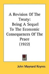 image of A Revision Of The Treaty: Being A Sequel To The Economic Consequences Of The Peace (1922)