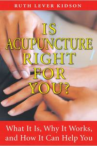IS ACUPUNCTURE RIGHT FOR YOU? What It Is, Why It Works & How It Can Help You