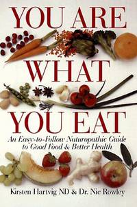 You Are What You Eat: An Easy-To-Follow Naturopathic Guide To Good Food & Better Health by Kirsten Hartvig; Nic Rowley - Paperback - 1998-12-31 - from Ergodebooks and Biblio.co.uk